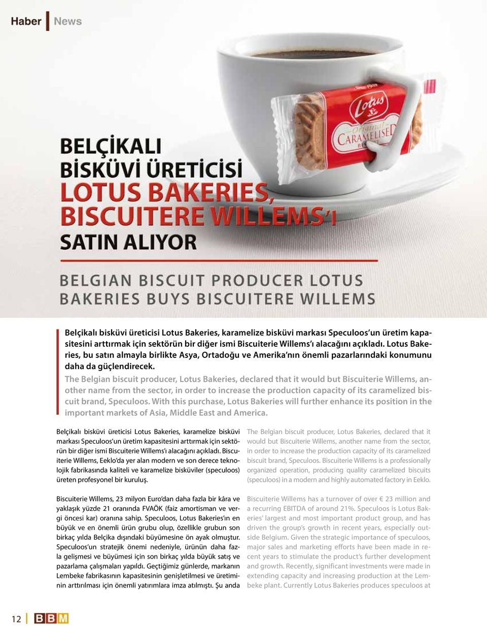 The Belgian biscuit producer, Lotus Bakeries, declared that it would but Biscuiterie Willems, another name from the sector, in order to increase the production capacity of its caramelized biscuit