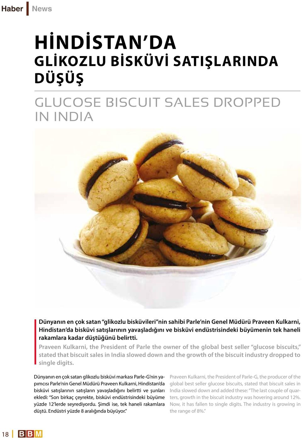 Praveen Kulkarni, the President of Parle the owner of the global best seller glucose biscuits, stated that biscuit sales in India slowed down and the growth of the biscuit industry dropped to single