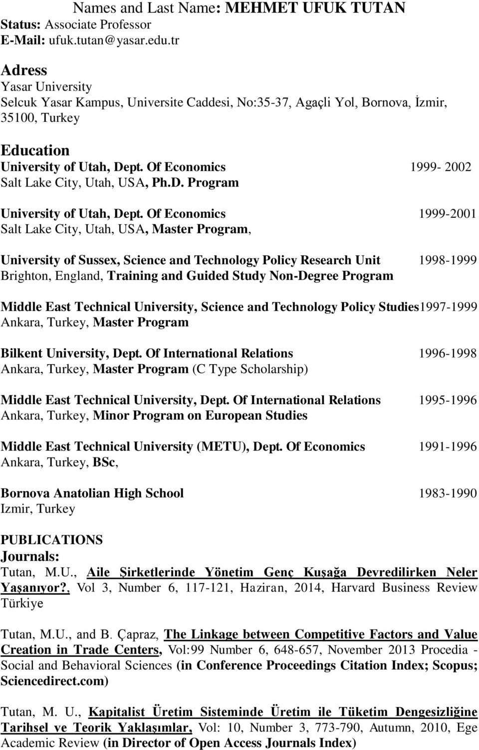 Of Economics 1999-2002 Salt Lake City, Utah, USA, Ph.D. Program University of Utah, Dept.