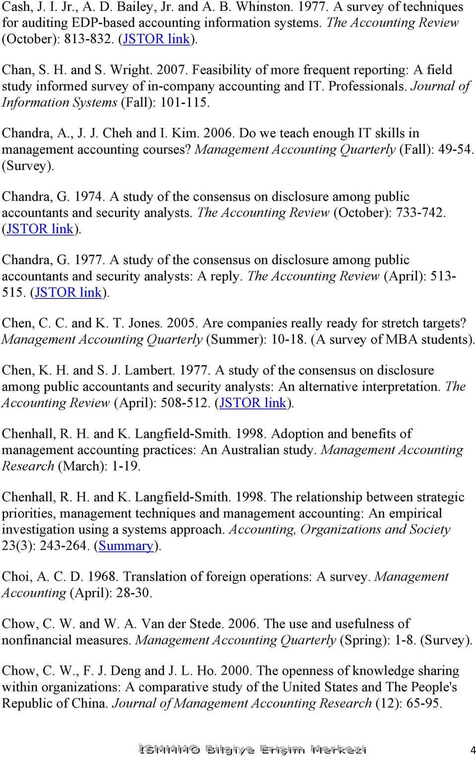 Chandra, A., J. J. Cheh and I. Kim. 2006. Do we teach enough IT skills in management accounting courses? Management Accounting Quarterly (Fall): 49-54. (Survey). Chandra, G. 1974.