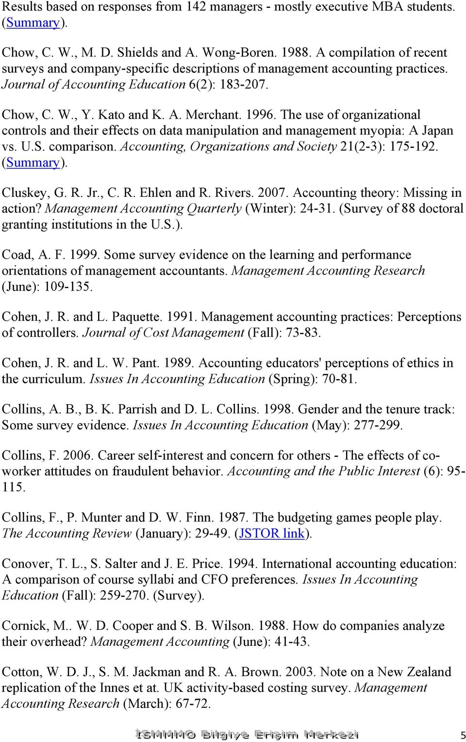 The use of organizational controls and their effects on data manipulation and management myopia: A Japan vs. U.S. comparison. Accounting, Organizations and Society 21(2-3): 175-192. (Summary).
