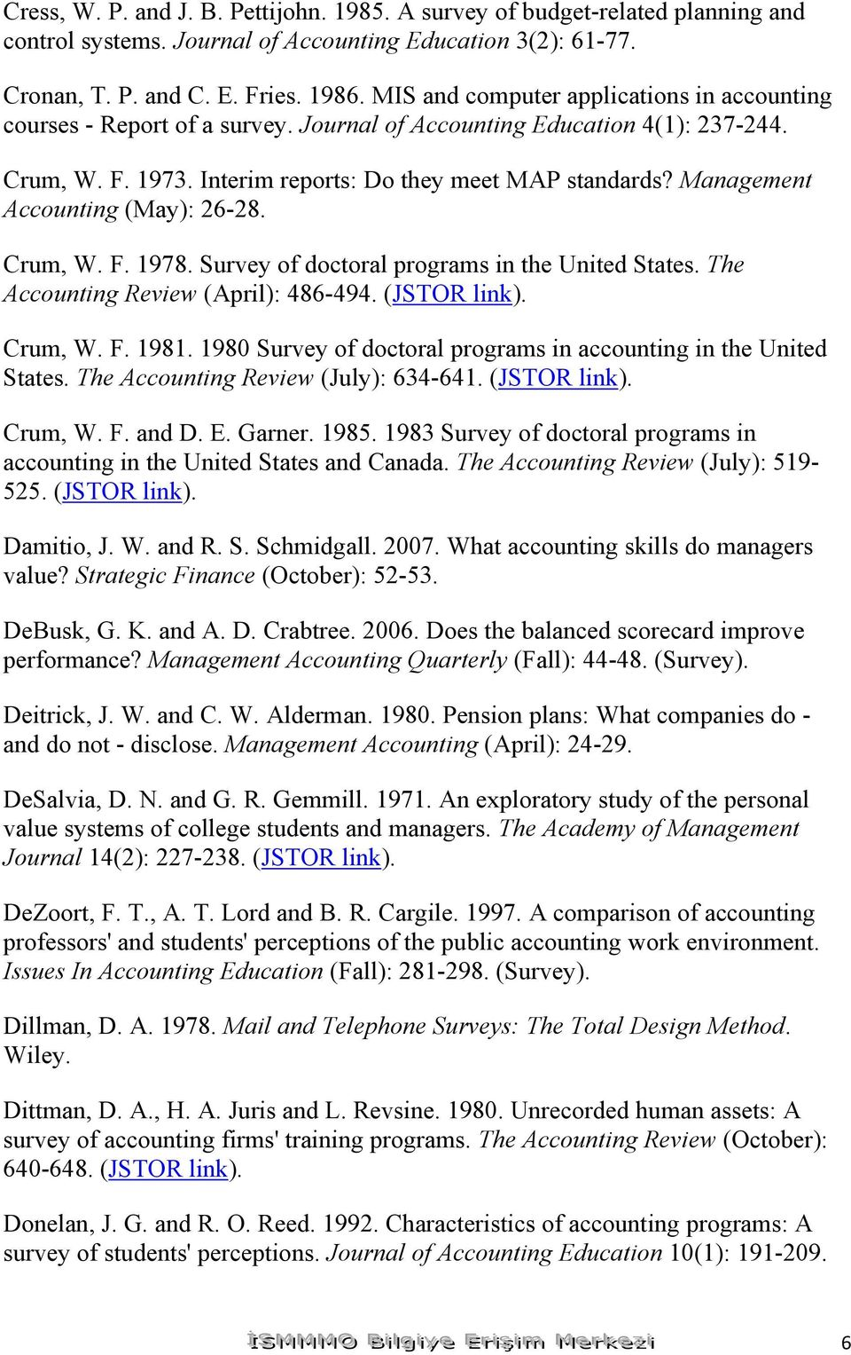 Management Accounting (May): 26-28. Crum, W. F. 1978. Survey of doctoral programs in the United States. The Accounting Review (April): 486-494. (JSTOR link). Crum, W. F. 1981.