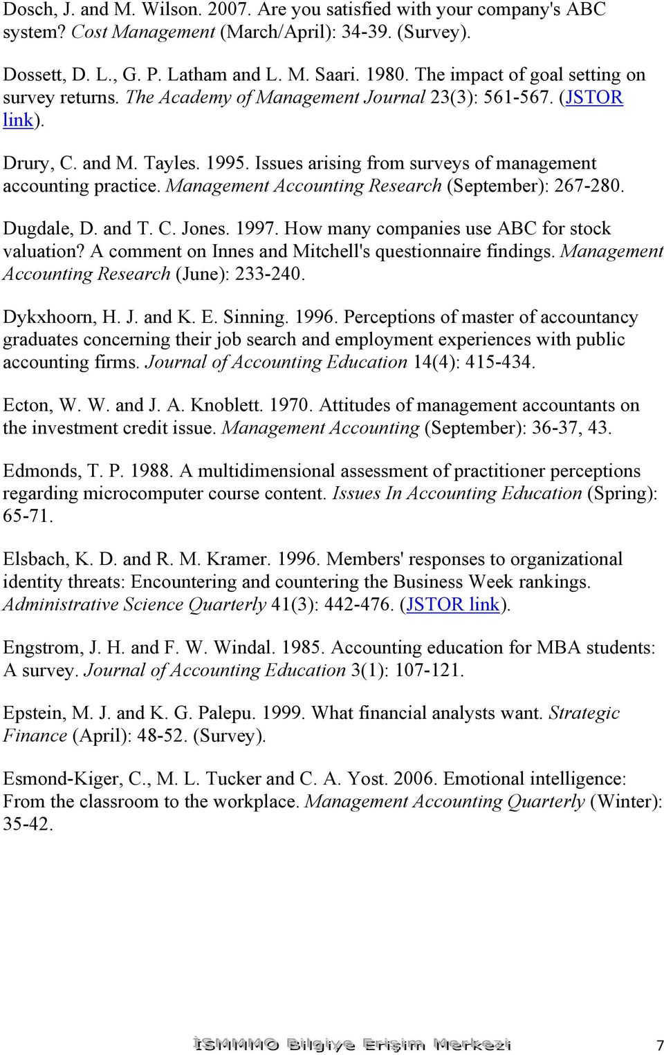 Issues arising from surveys of management accounting practice. Management Accounting Research (September): 267-280. Dugdale, D. and T. C. Jones. 1997. How many companies use ABC for stock valuation?