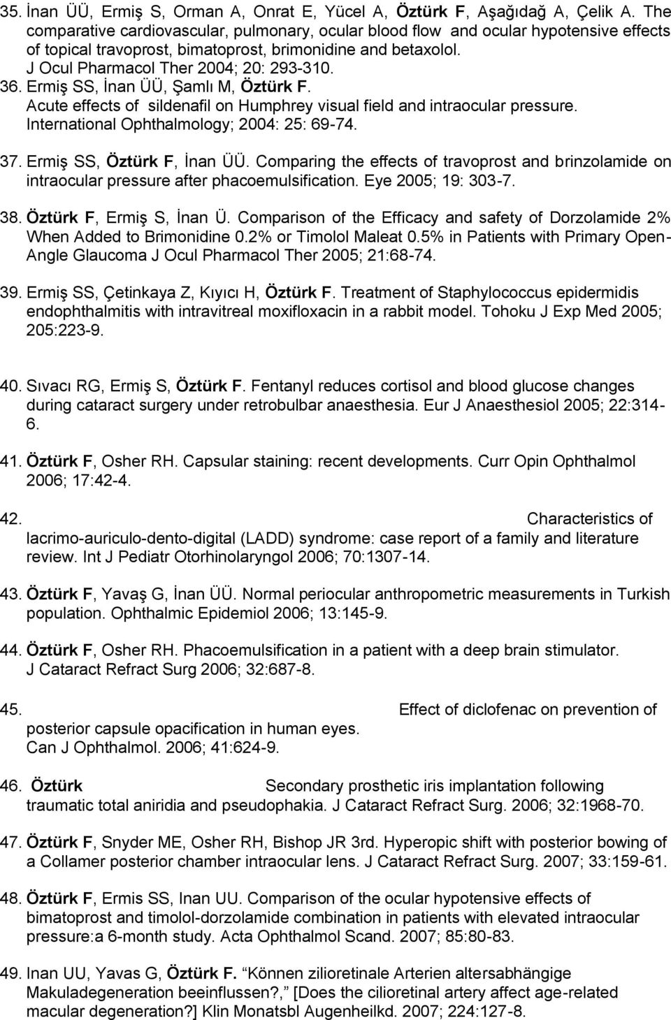 Ermiş SS, İnan ÜÜ, Şamlı M, Öztürk F. Acute effects of sildenafil on Humphrey visual field and intraocular pressure. International Ophthalmology; 2004: 25: 69-74. 37. Ermiş SS, Öztürk F, İnan ÜÜ.