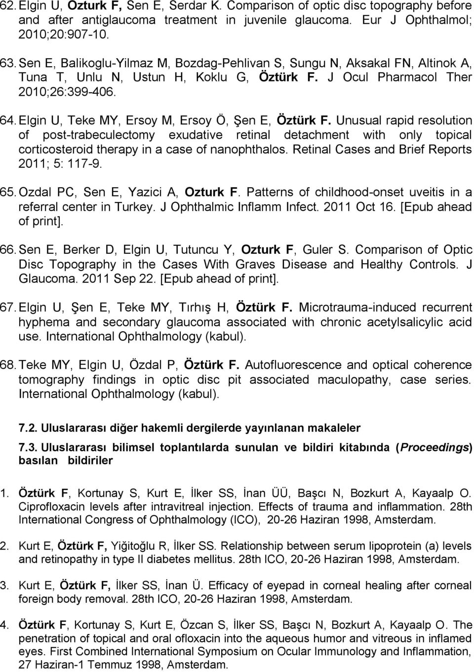 Elgin U, Teke MY, Ersoy M, Ersoy Ö, Şen E, Öztürk F. Unusual rapid resolution of post-trabeculectomy exudative retinal detachment with only topical corticosteroid therapy in a case of nanophthalos.