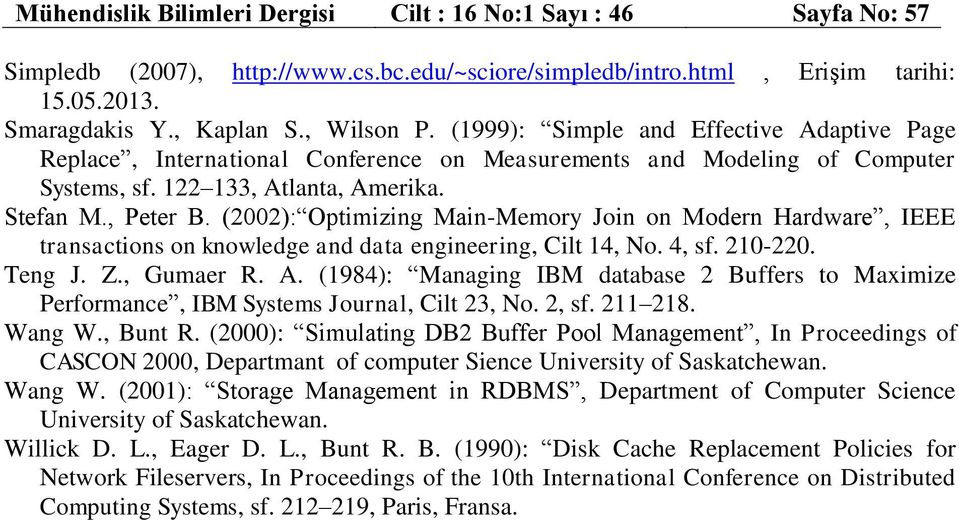 (2002): Optimizing Main-Memory Join on Modern Hardware, IEEE transactions on knowledge and data engineering, Cilt 14, No. 4, sf. 210-220. Teng J. Z., Gumaer R. A.