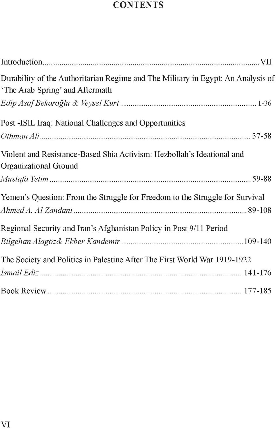 .. 37-58 Violent and Resistance-Based Shia Activism: Hezbollah s Ideational and Organizational Ground Mustafa Yetim.