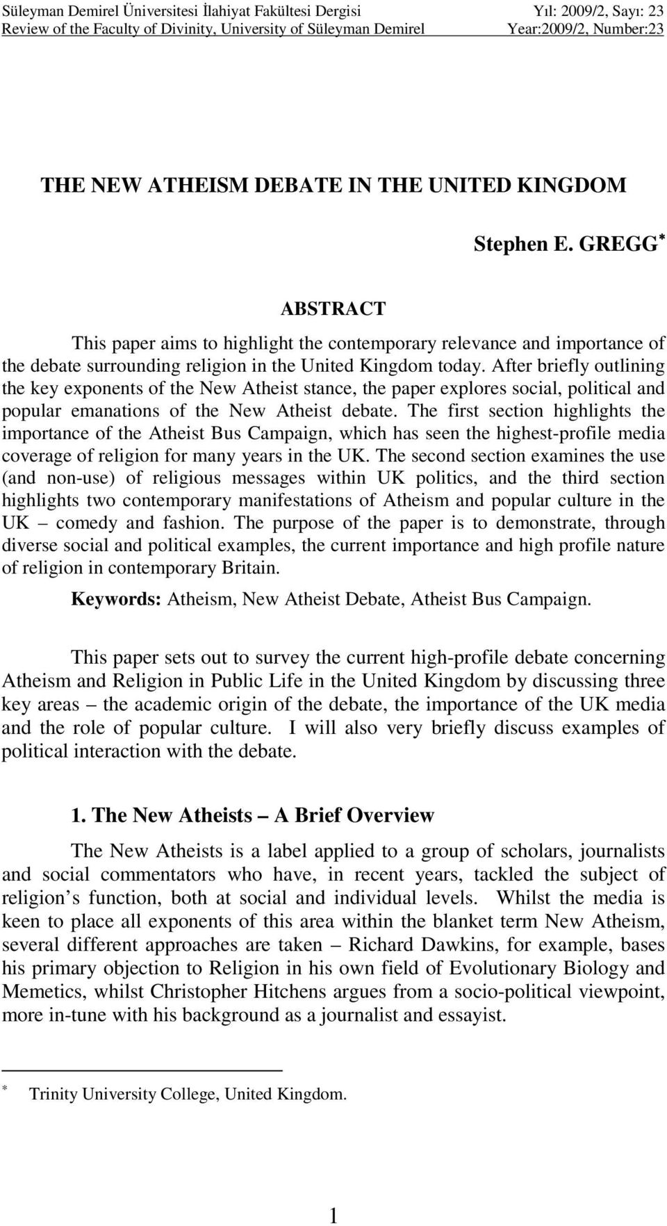 After briefly outlining the key exponents of the New Atheist stance, the paper explores social, political and popular emanations of the New Atheist debate.