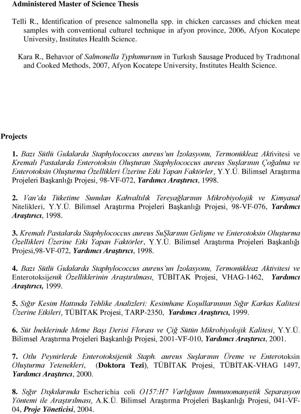 , Behavıor of Salmonella Typhımurıum in Turkısh Sausage Produced by Tradıtıonal and Cooked Methods, 2007, Afyon Kocatepe University, Institutes Health Science. Projects 1.