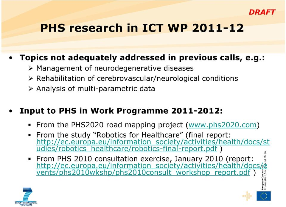 2011-2012: From the PHS2020 road mapping project (www.phs2020.com) From the study Robotics for Healthcare (final report: http://ec.europa.