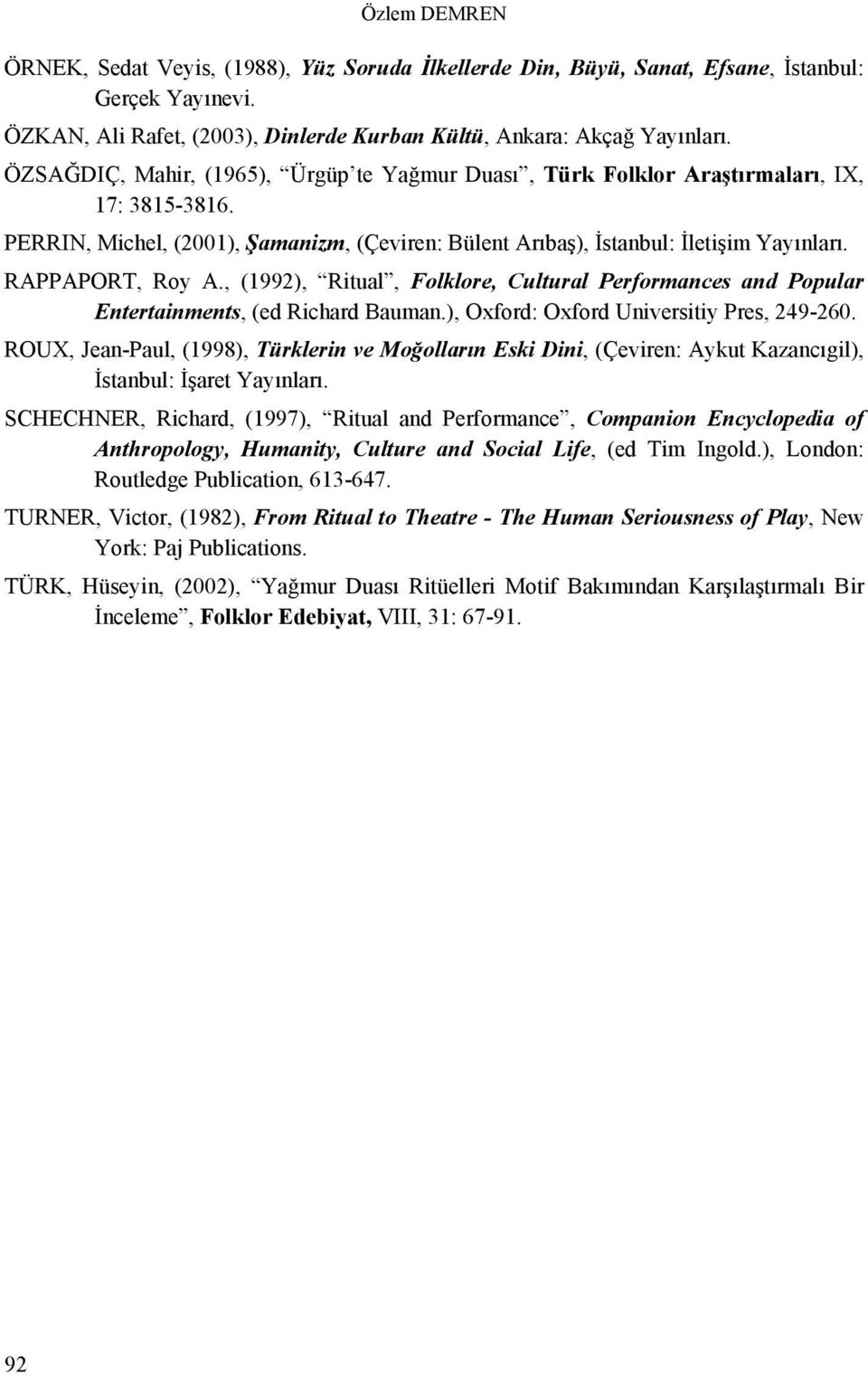 RAPPAPORT, Roy A., (1992), Ritual, Folklore, Cultural Performances and Popular Entertainments, (ed Richard Bauman.), Oxford: Oxford Universitiy Pres, 249-260.