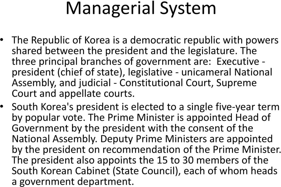 appellate courts. South Korea's president is elected to a single five-year term by popular vote.