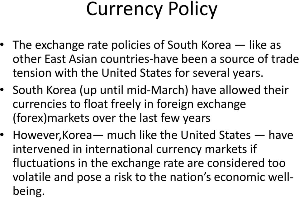 South Korea (up until mid-march) have allowed their currencies to float freely in foreign exchange (forex)markets over the last