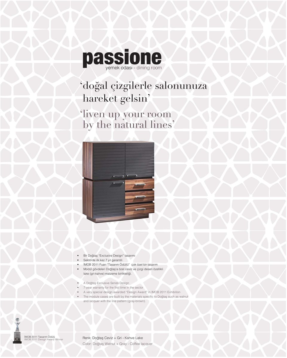 A Do tafl Exclusive Series Design 7-year warranty for the first time in the sector A very special design awarded Design Award in IMOB 2011 Exhibition The module cases are built by the