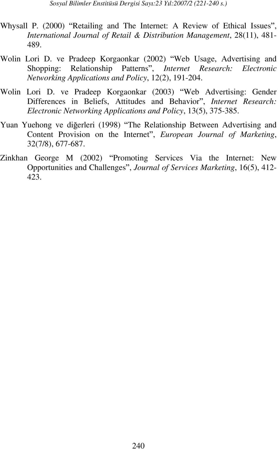 ve Pradeep Korgaonkar (2003) Web Advertising: Gender Differences in Beliefs, Attitudes and Behavior, Internet Research: Electronic Networking Applications and Policy, 13(5), 375-385.