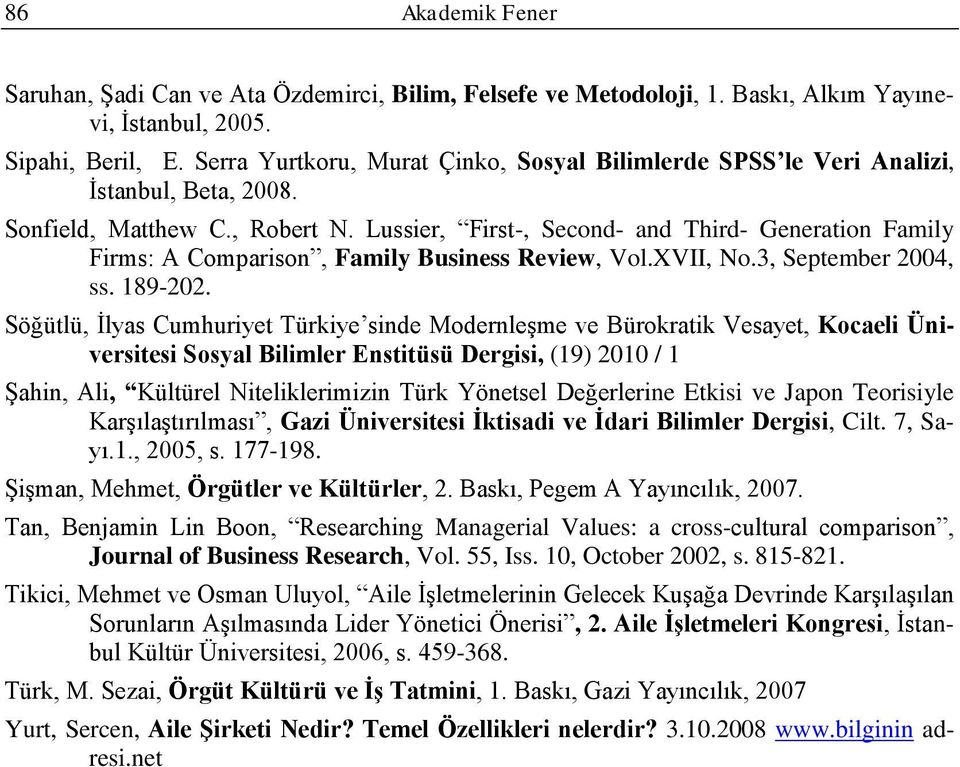 Lussier, First-, Second- and Third- Generation Famiy Firms: A Comparison, Famiy Business Review, Vo.XVII, No.3, September 2004, ss. 189-202.