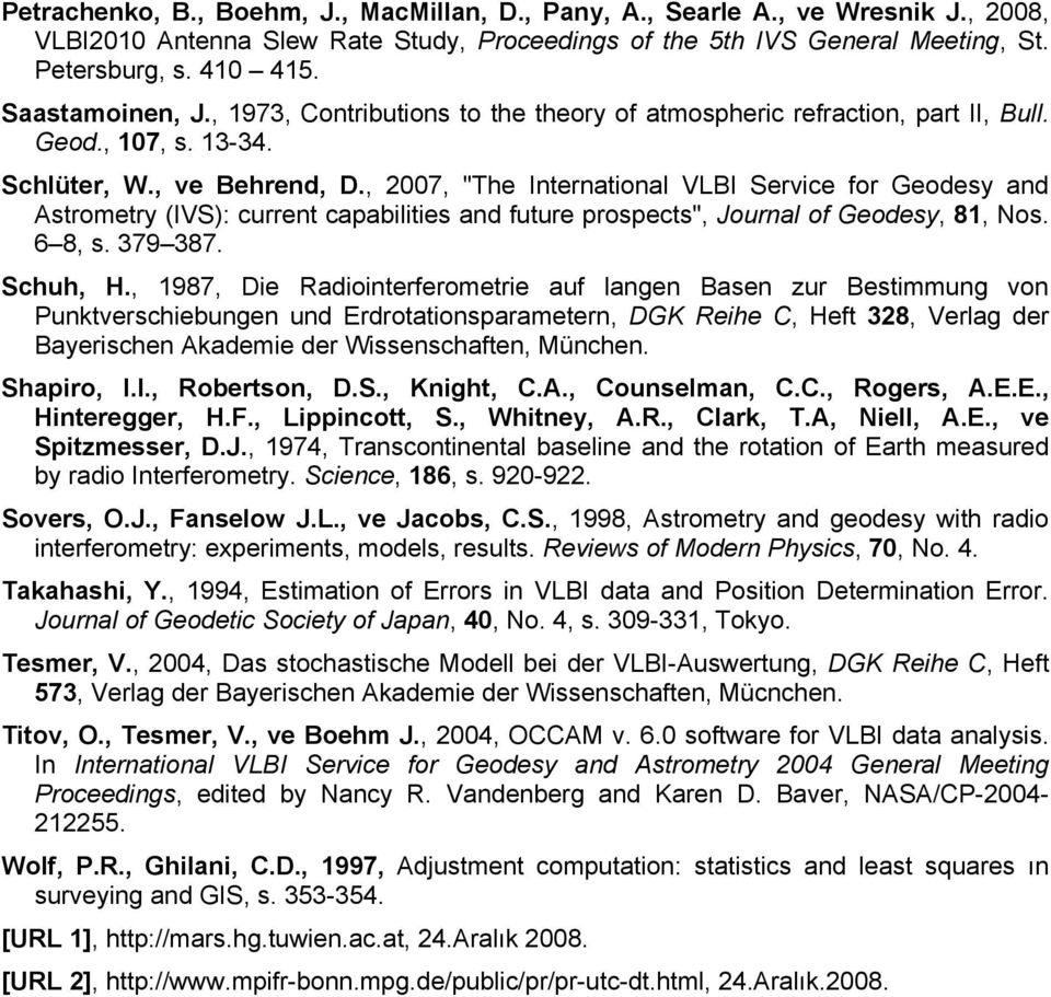", 2007, ""The Internatonal VLBI Serve for Geodesy and Astrometry (IVS): urrent apabltes and future prospets"", Journal of Geodesy, 81, Nos. 6 8, s. 379 387. Shuh, H."