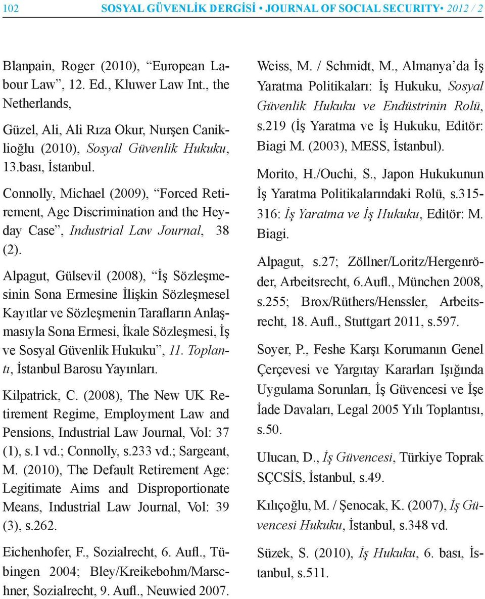 Connolly, Michael (2009), Forced Retirement, Age Discrimination and the Heyday Case, Industrial Law Journal, 38 (2).