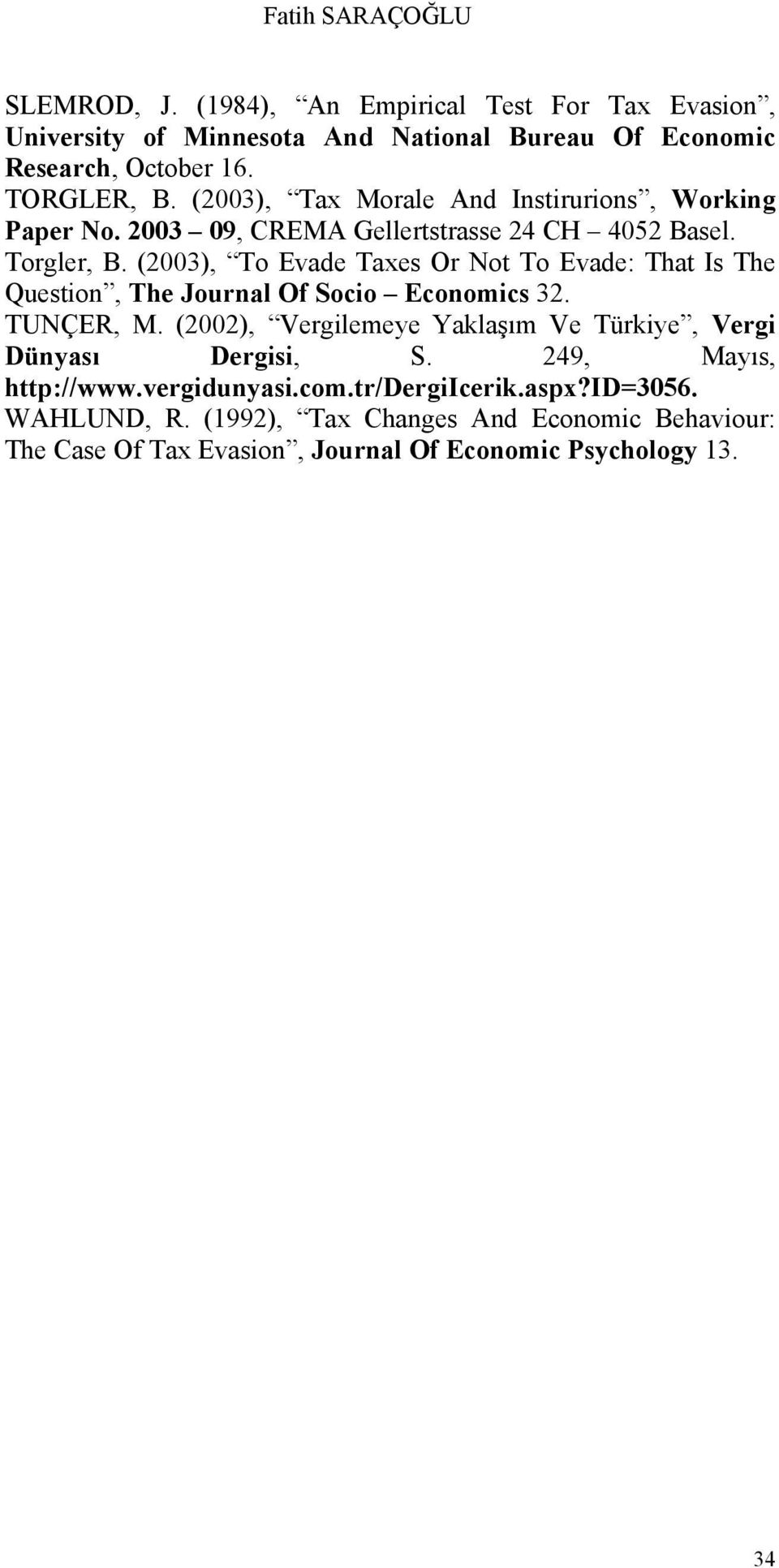 (2003), To Evade Taxes Or Not To Evade: That Is The Question, The Journal Of Socio Economics 32. TUNÇER, M.