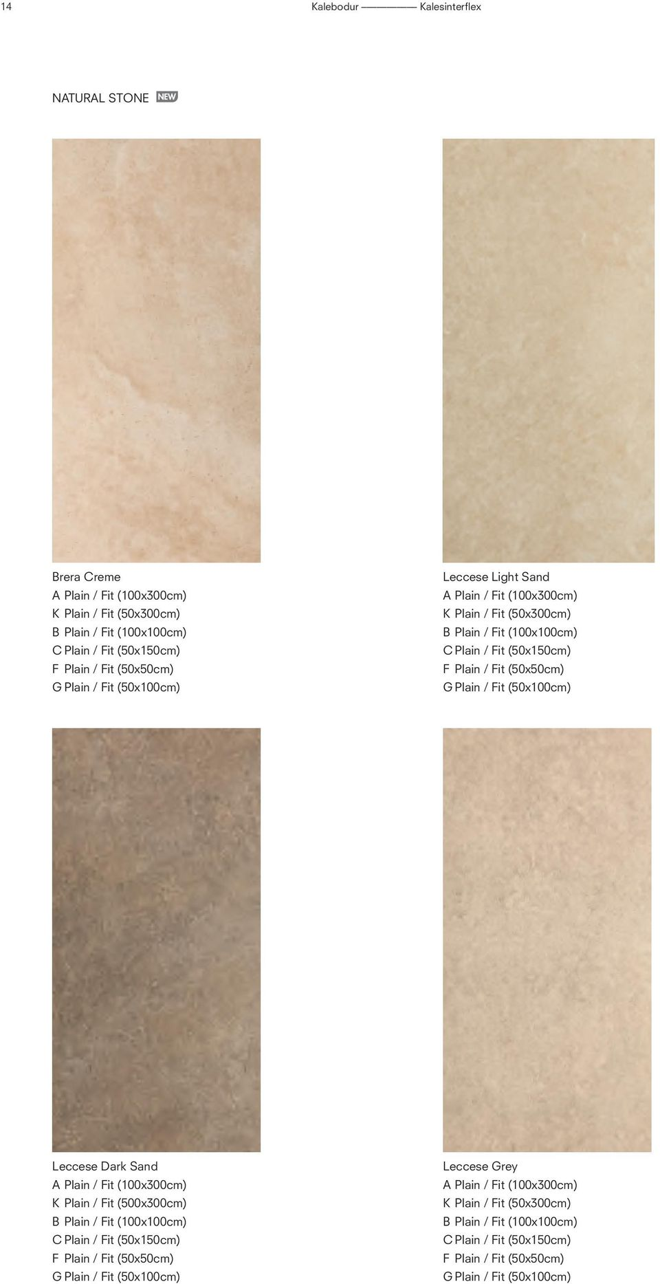 (50x50cm) G Plain / Fit (50x100cm) Leccese Dark Sand A Plain / Fit (100x300cm) K Plain / Fit (500x300cm) B Plain / Fit (100x100cm) C Plain / Fit (50x150cm) F Plain / Fit