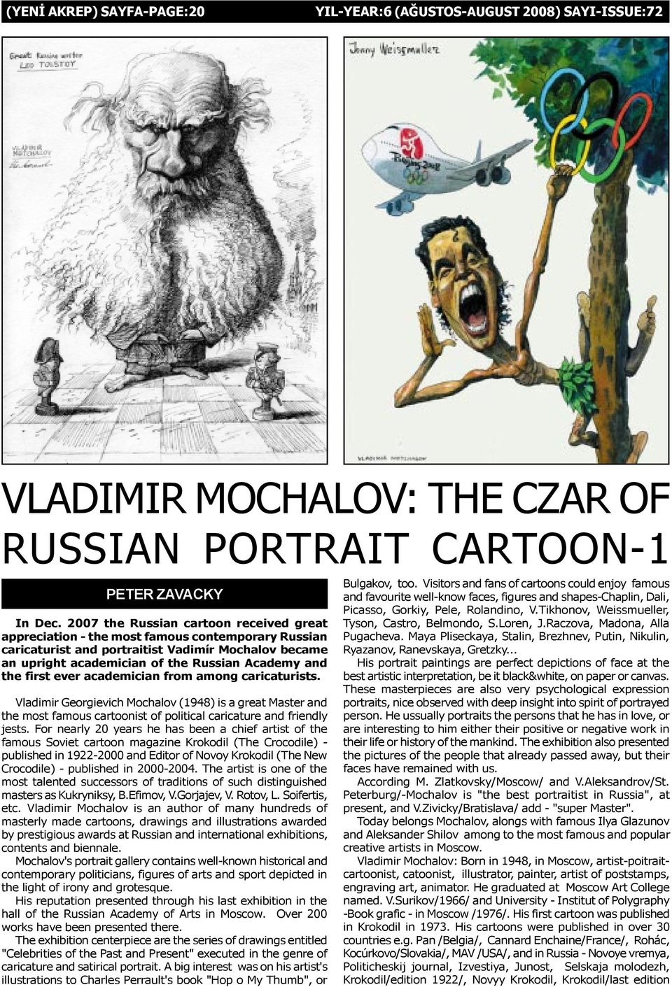 first ever academician from among caricaturists. Vladimir Georgievich Mochalov (1948) is a great Master and the most famous cartoonist of political caricature and friendly jests.