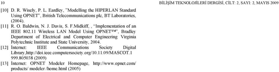 11 Wireless LAN Model Using OPNET, Bradley Department of Electrical and Computer Engineering Virginia Polytechnic Institute and State University, 2004.
