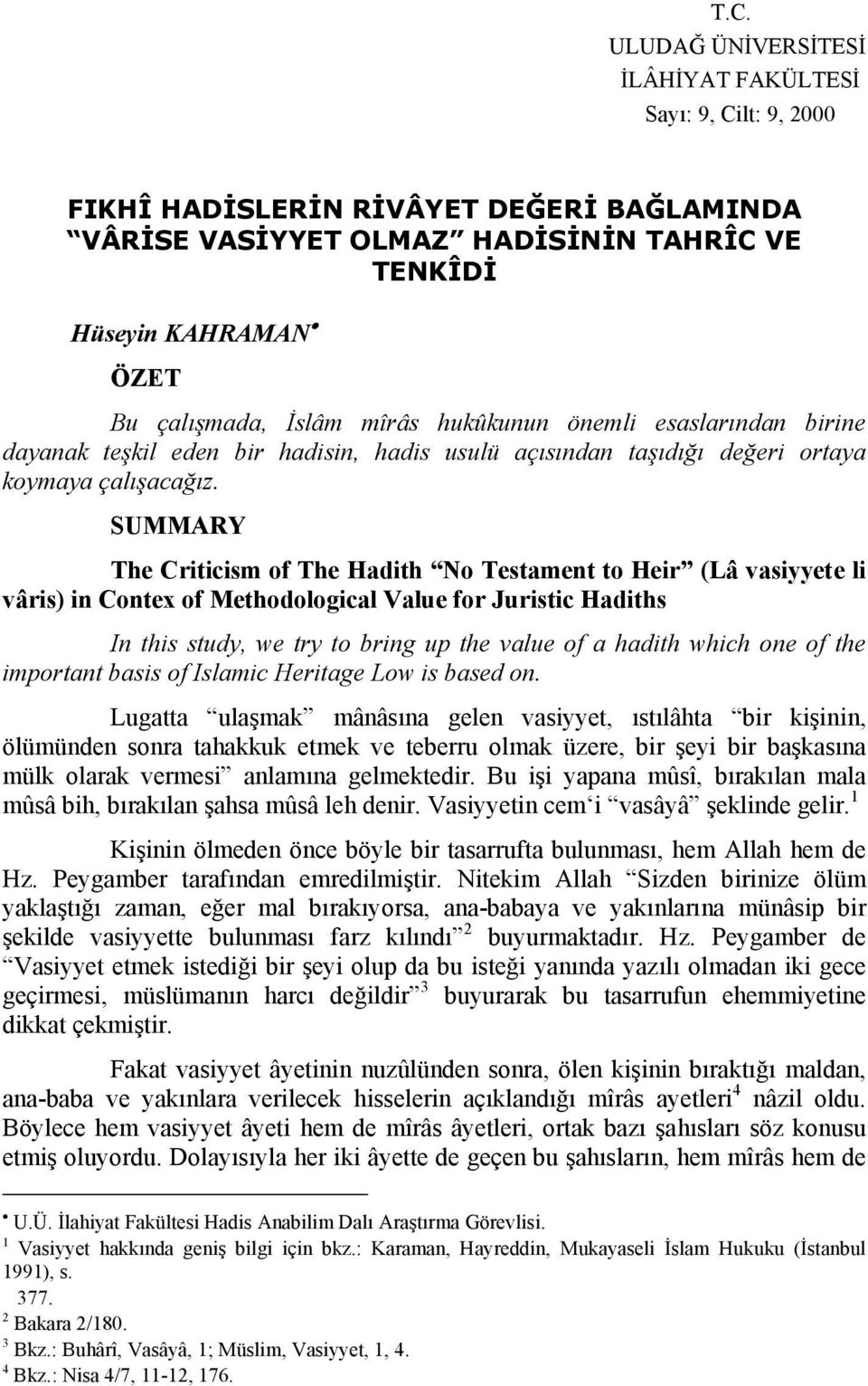 SUMMARY The Criticism of The Hadith No Testament to Heir (Lâ vasiyyete li vâris) in Contex of Methodological Value for Juristic Hadiths In this study, we try to bring up the value of a hadith which