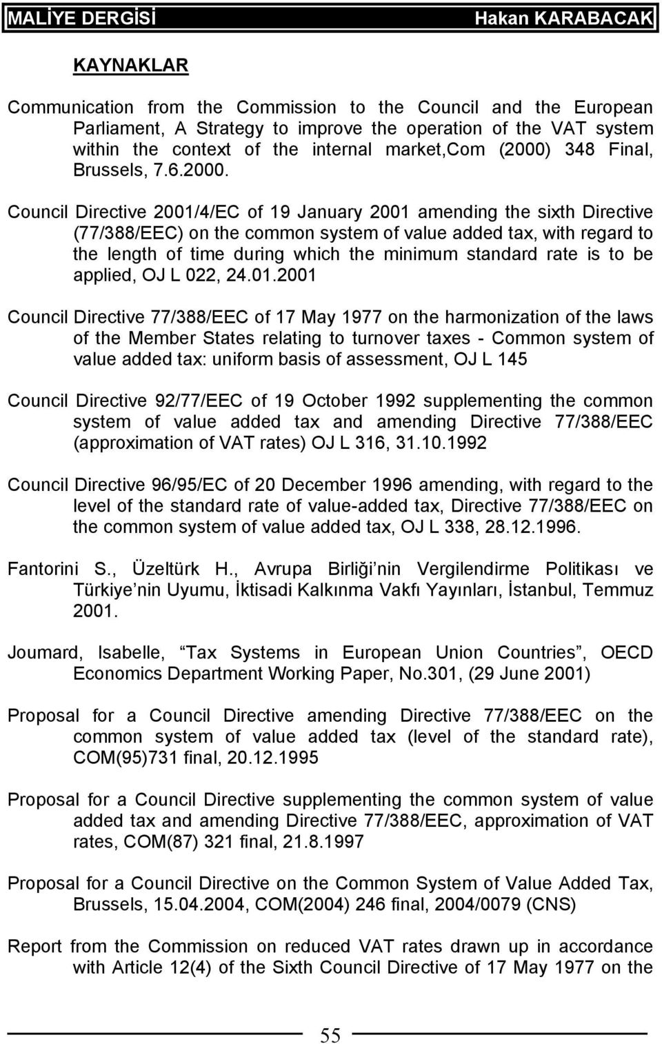 Council Directive 2001/4/EC of 19 January 2001 amending the sixth Directive (77/388/EEC) on the common system of value added tax, with regard to the length of time during which the minimum standard