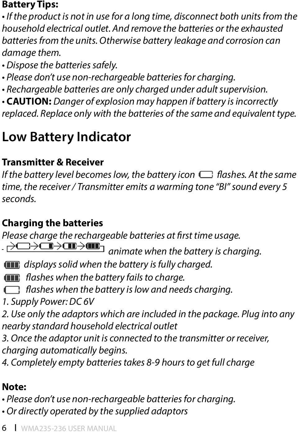 Rechargeable batteries are only charged under adult supervision. CAUTION: Danger of explosion may happen if battery is incorrectly replaced.