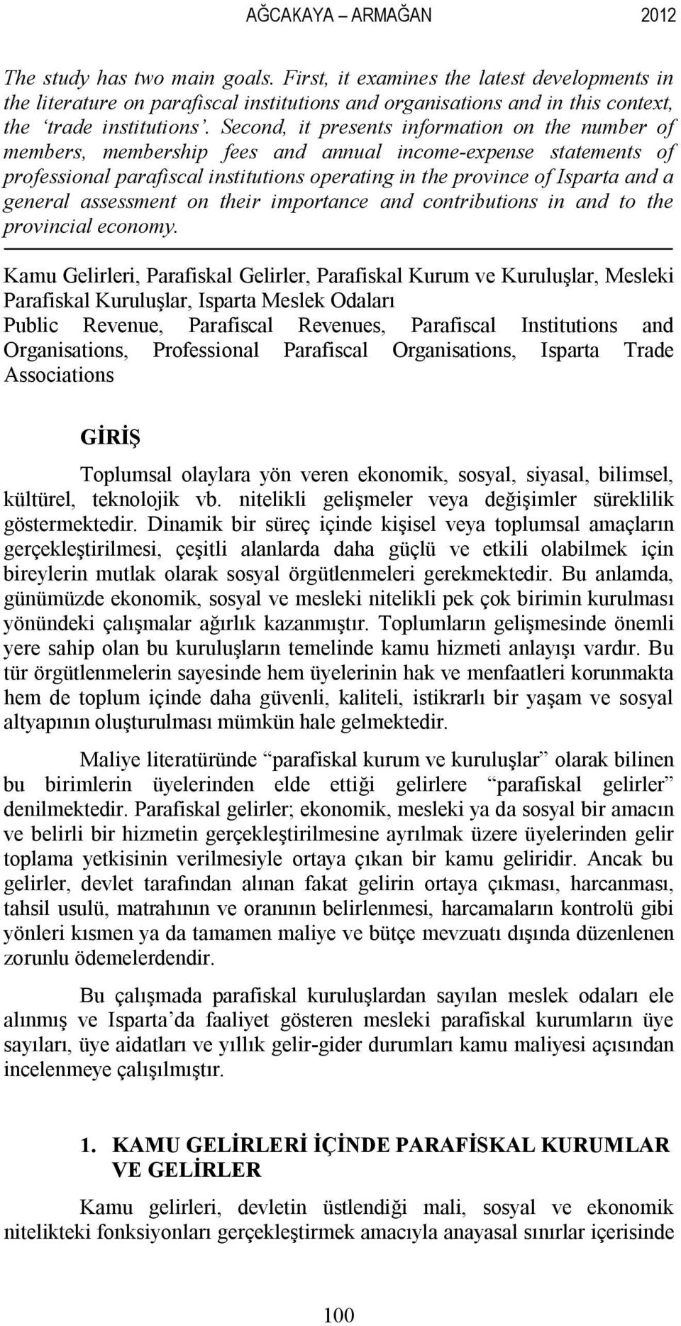 Second, it presents information on the number of members, membership fees and annual income-expense statements of professional parafiscal institutions operating in the province of Isparta and a
