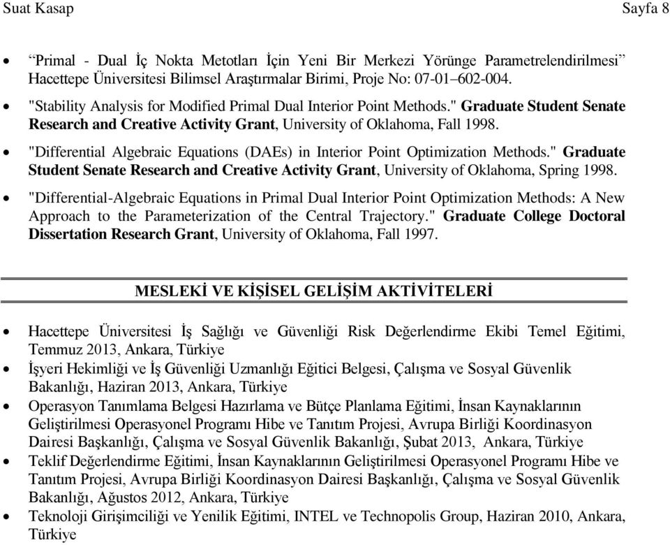 """Differential Algebraic Equations (DAEs) in Interior Point Optimization Methods."" Graduate Student Senate Research and Creative Activity Grant, University of Oklahoma, Spring 1998."