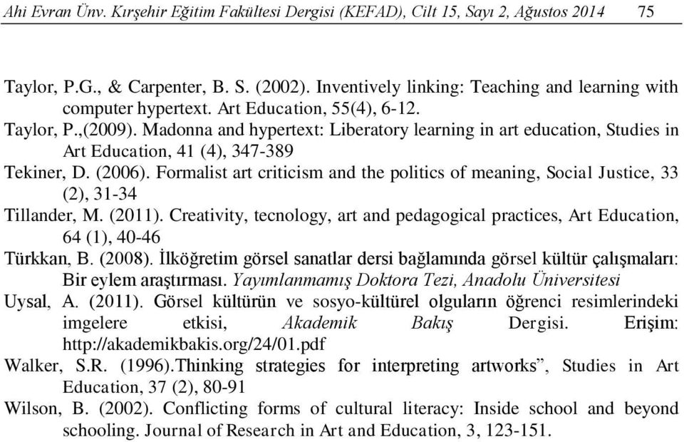 Formalist art criticism and the politics of meaning, Social Justice, 33 (2), 31-34 Tillander, M. (2011). Creativity, tecnology, art and pedagogical practices, Art Education, 64 (1), 40-46 Türkkan, B.