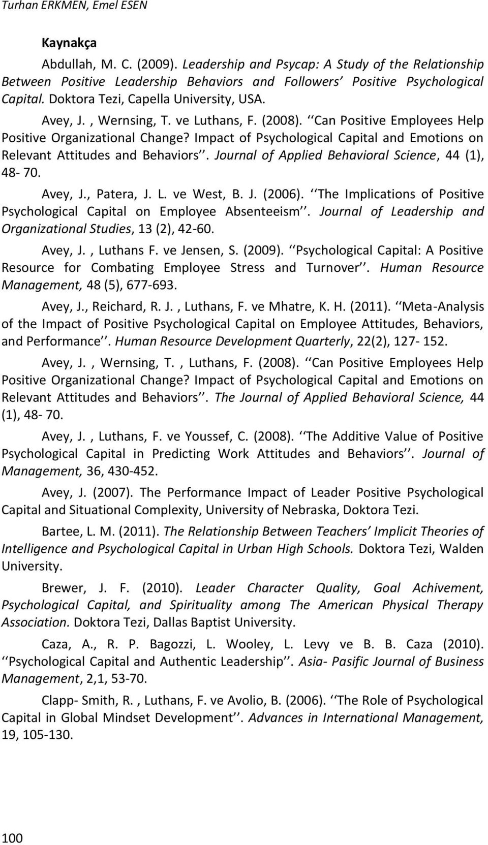 Impact of Psychological Capital and Emotions on Relevant Attitudes and Behaviors. Journal of Applied Behavioral Science, 44 (1), 48-70. Avey, J., Patera, J. L. ve West, B. J. (2006).