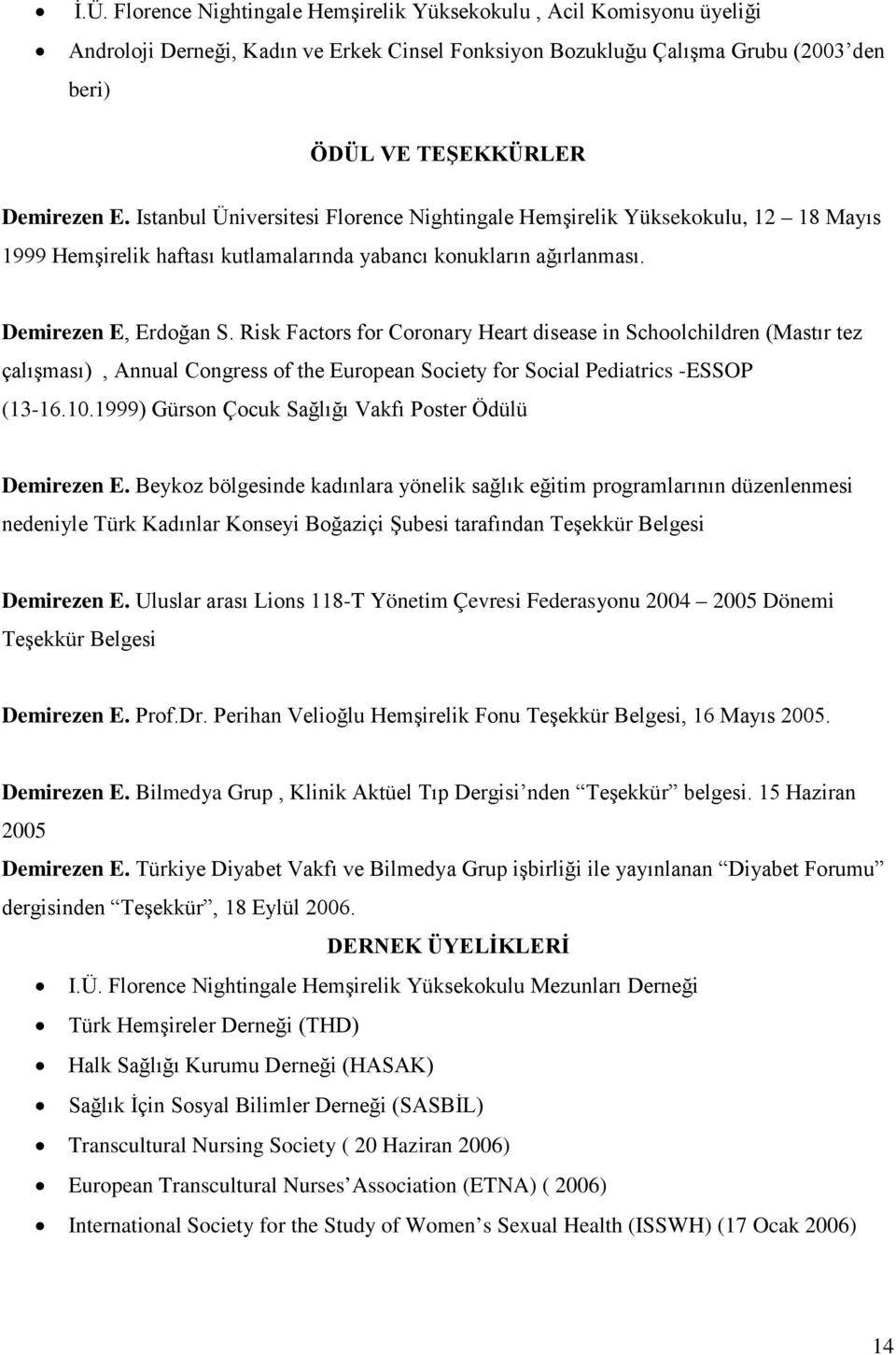 Risk Factors for Coronary Heart disease in Schoolchildren (Mastır tez çalışması), Annual Congress of the European Society for Social Pediatrics -ESSOP (13-16.10.