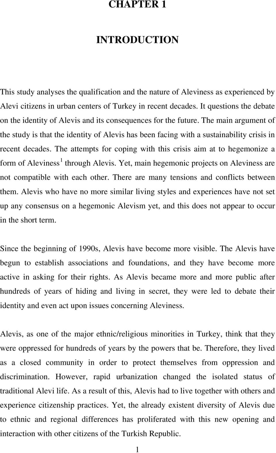 The main argument of the study is that the identity of Alevis has been facing with a sustainability crisis in recent decades.