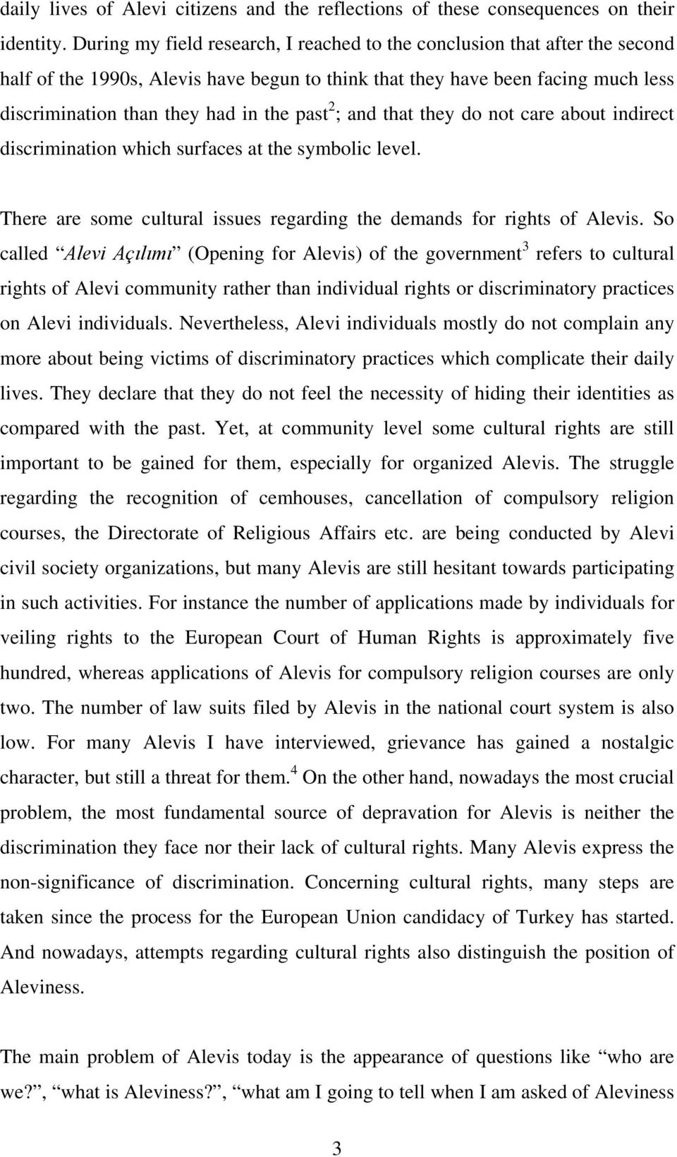 2 ; and that they do not care about indirect discrimination which surfaces at the symbolic level. There are some cultural issues regarding the demands for rights of Alevis.