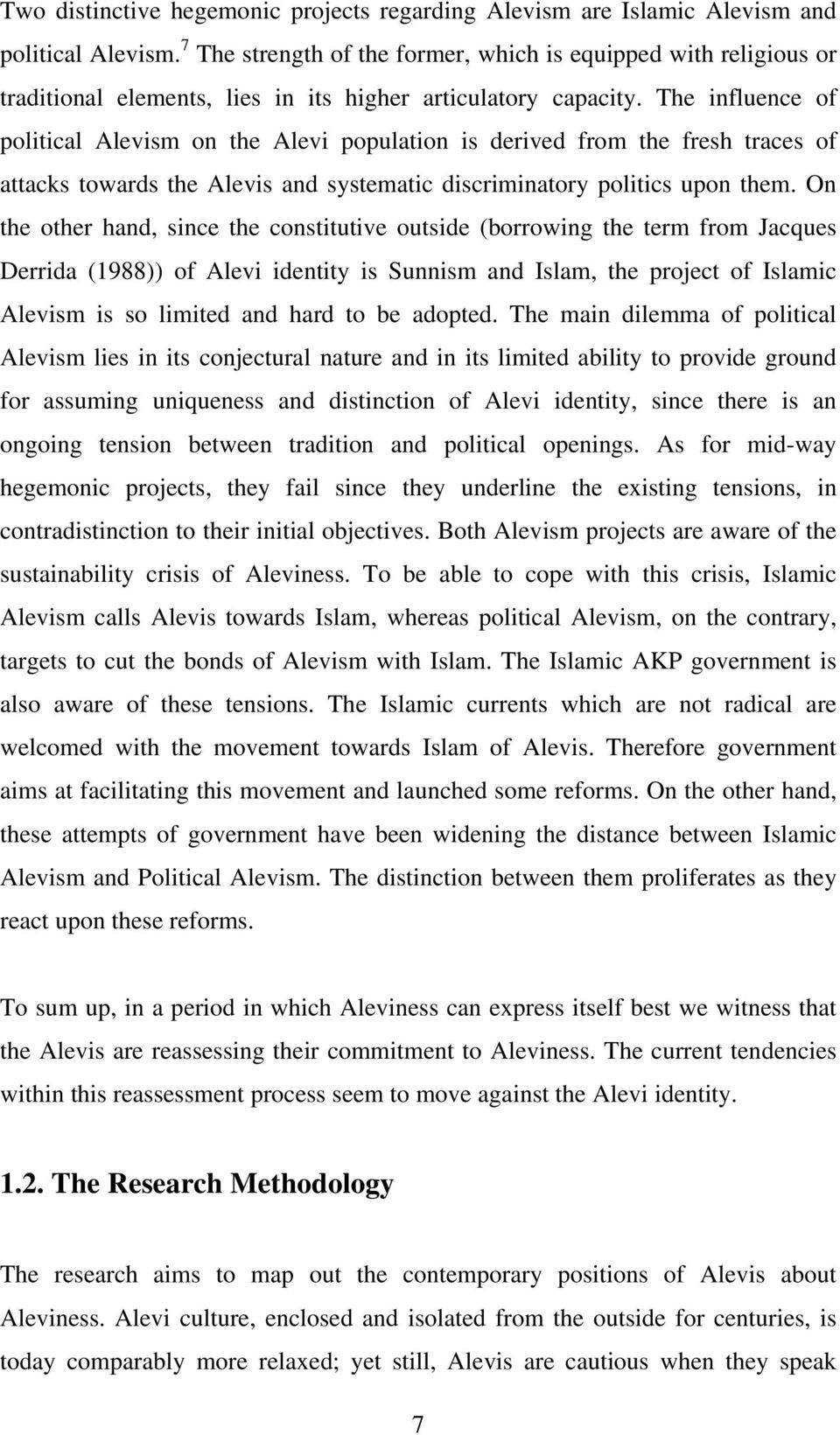 The influence of political Alevism on the Alevi population is derived from the fresh traces of attacks towards the Alevis and systematic discriminatory politics upon them.
