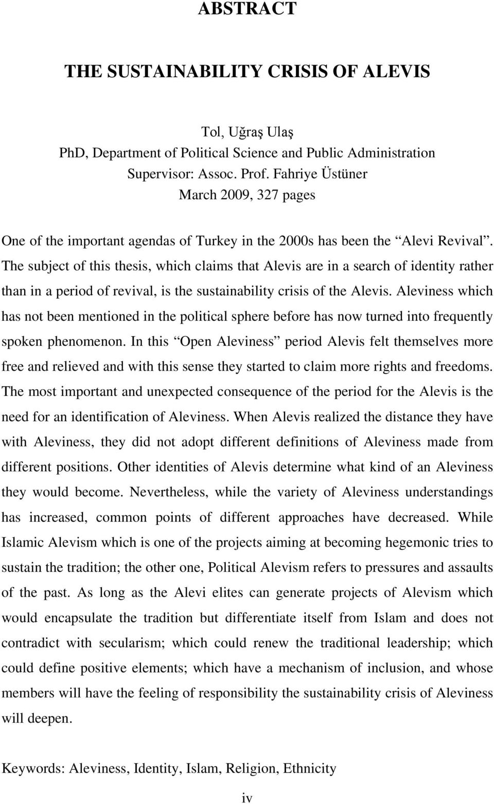 The subject of this thesis, which claims that Alevis are in a search of identity rather than in a period of revival, is the sustainability crisis of the Alevis.