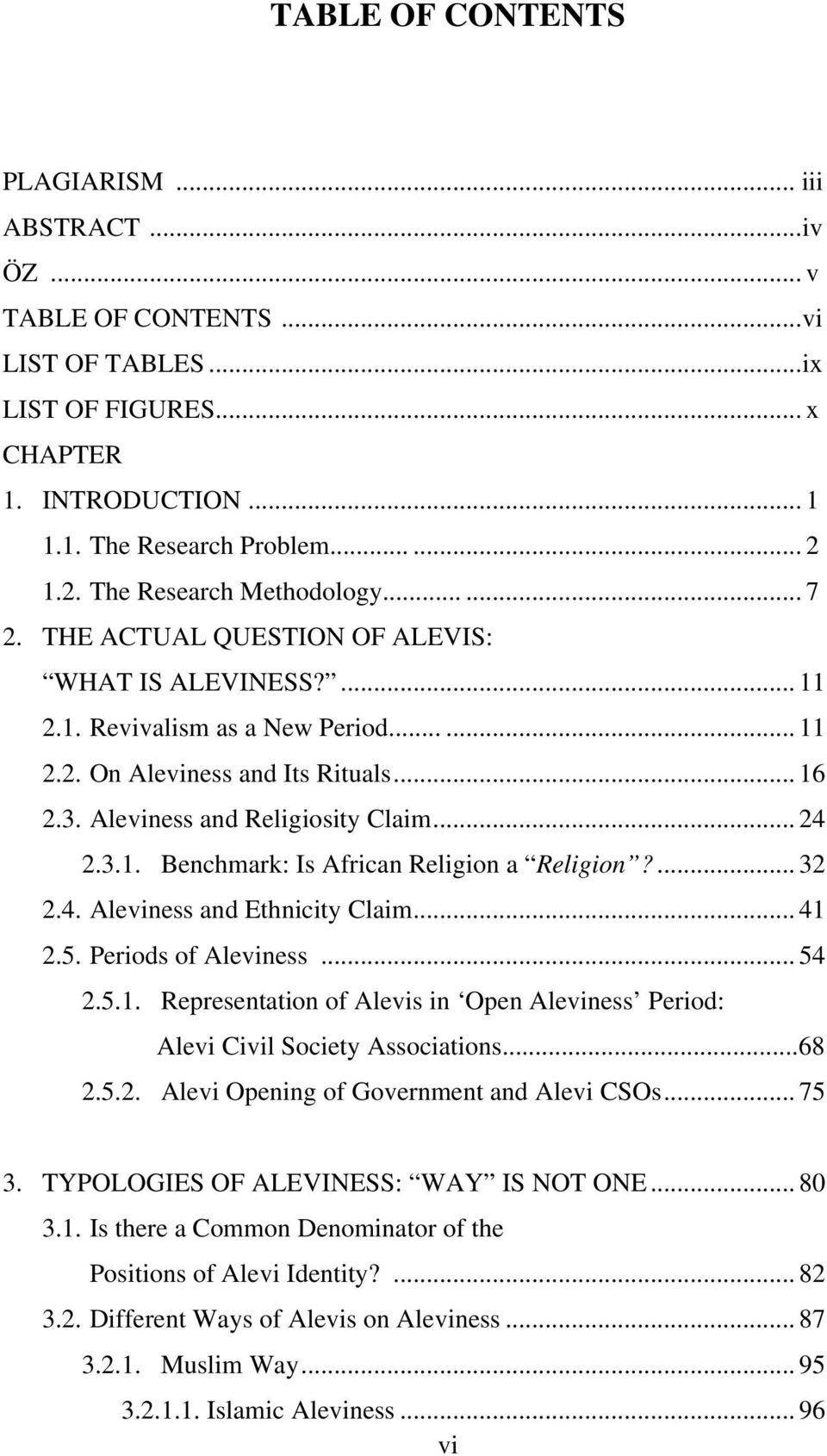 Aleviness and Religiosity Claim... 24 2.3.1. Benchmark: Is African Religion a Religion?... 32 2.4. Aleviness and Ethnicity Claim... 41 2.5. Periods of Aleviness... 54 2.5.1. Representation of Alevis in Open Aleviness Period: Alevi Civil Society Associations.