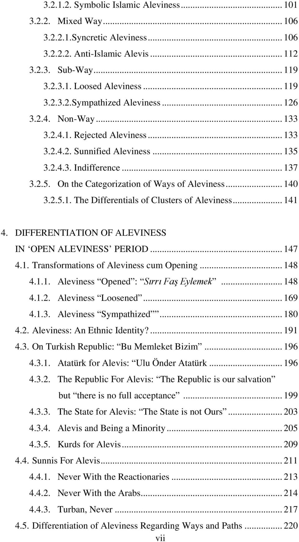 .. 141 4. DIFFERENTIATION OF ALEVINESS IN OPEN ALEVINESS PERIOD... 147 4.1. Transformations of Aleviness cum Opening... 148 4.1.1. Aleviness Opened : Sırrı Faş Eylemek... 148 4.1.2.