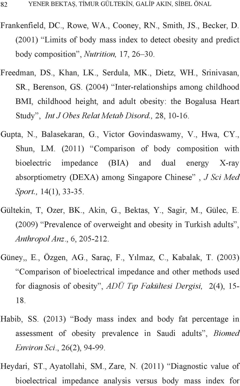 (2004) Inter-relationships among childhood BMI, childhood height, and adult obesity: the Bogalusa Heart Study, Int J Obes Relat Metab Disord., 28, 10-16. Gupta, N., Balasekaran, G.
