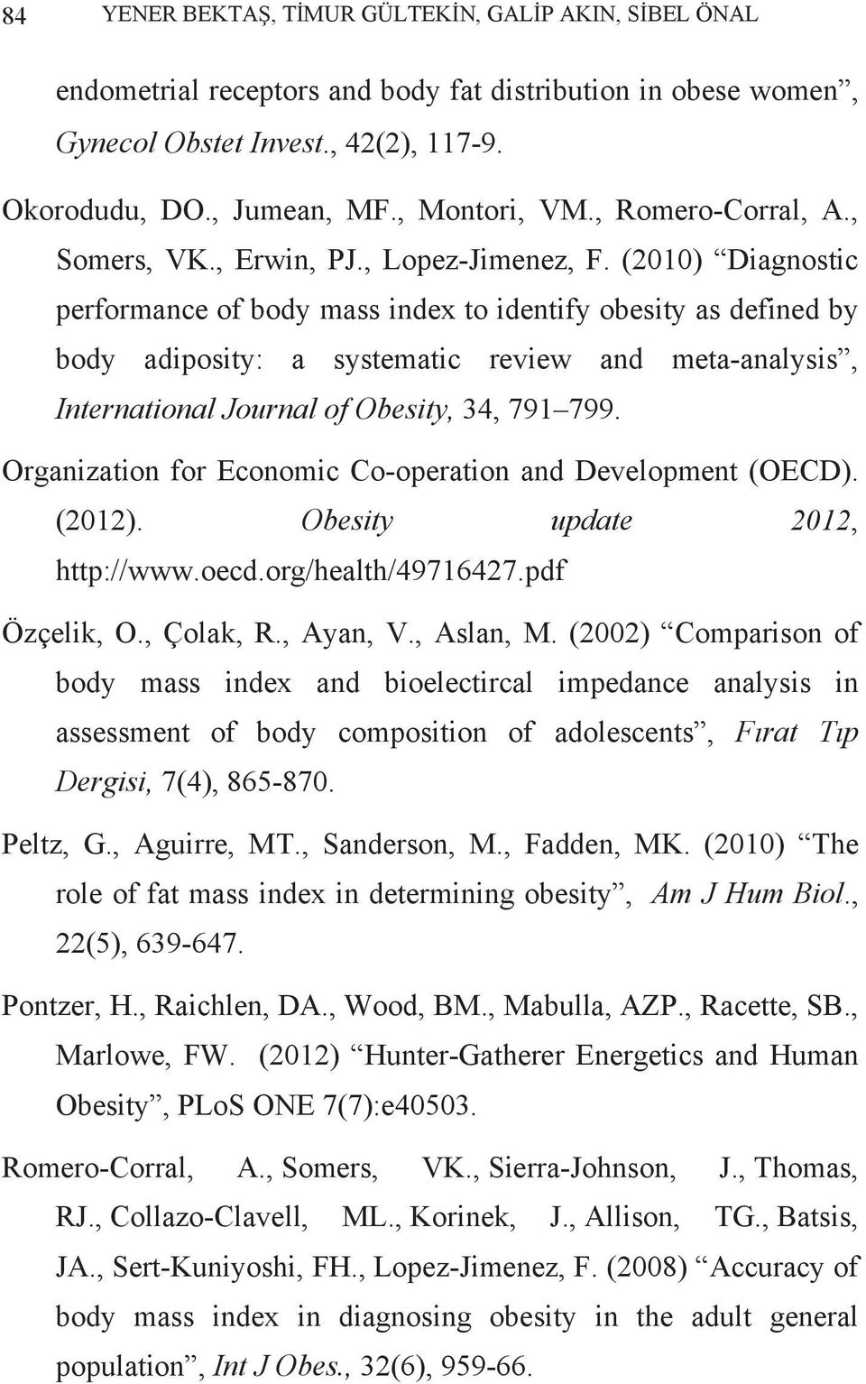 (2010) Diagnostic performance of body mass index to identify obesity as defined by body adiposity: a systematic review and meta-analysis, International Journal of Obesity, 34, 791 799.