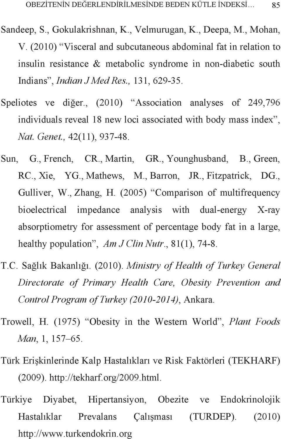 , (2010) Association analyses of 249,796 individuals reveal 18 new loci associated with body mass index, Nat. Genet., 42(11), 937-48. Sun, G., French, CR., Martin, GR., Younghusband, B., Green, RC.