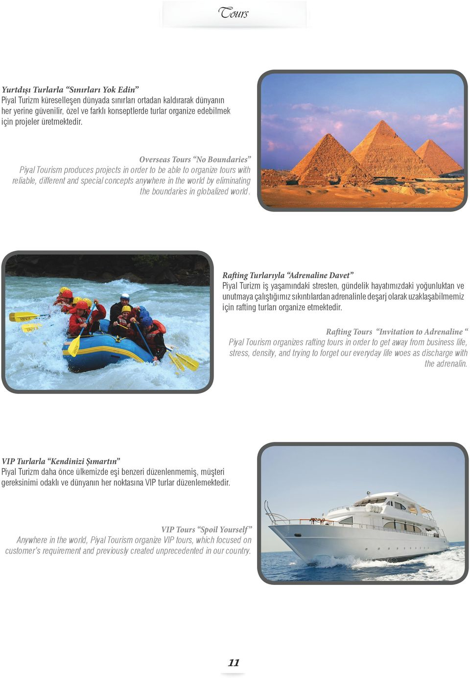 Overseas Tours No Boundaries Piyal Tourism produces projects in order to be able to organize tours with reliable, different and special concepts anywhere in the world by eliminating the boundaries in