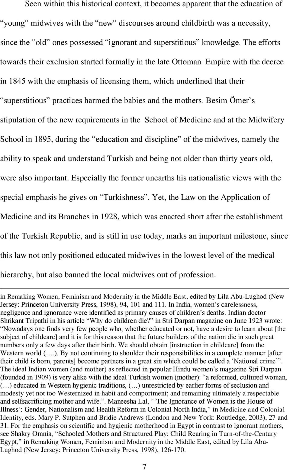 The efforts towards their exclusion started formally in the late Ottoman Empire with the decree in 1845 with the emphasis of licensing them, which underlined that their superstitious practices harmed