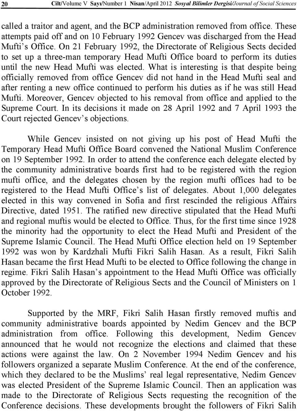 On 21 February 1992, the Directorate of Religious Sects decided to set up a three-man temporary Head Mufti Office board to perform its duties until the new Head Mufti was elected.