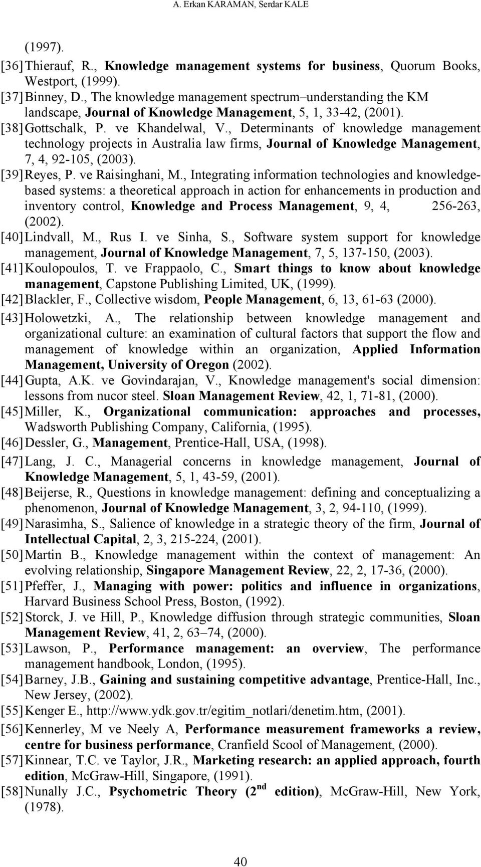 , Determinants of knowledge management technology projects in Australia law firms, Journal of Knowledge Management, 7, 4, 92-105, (2003). [39] Reyes, P. ve Raisinghani, M.