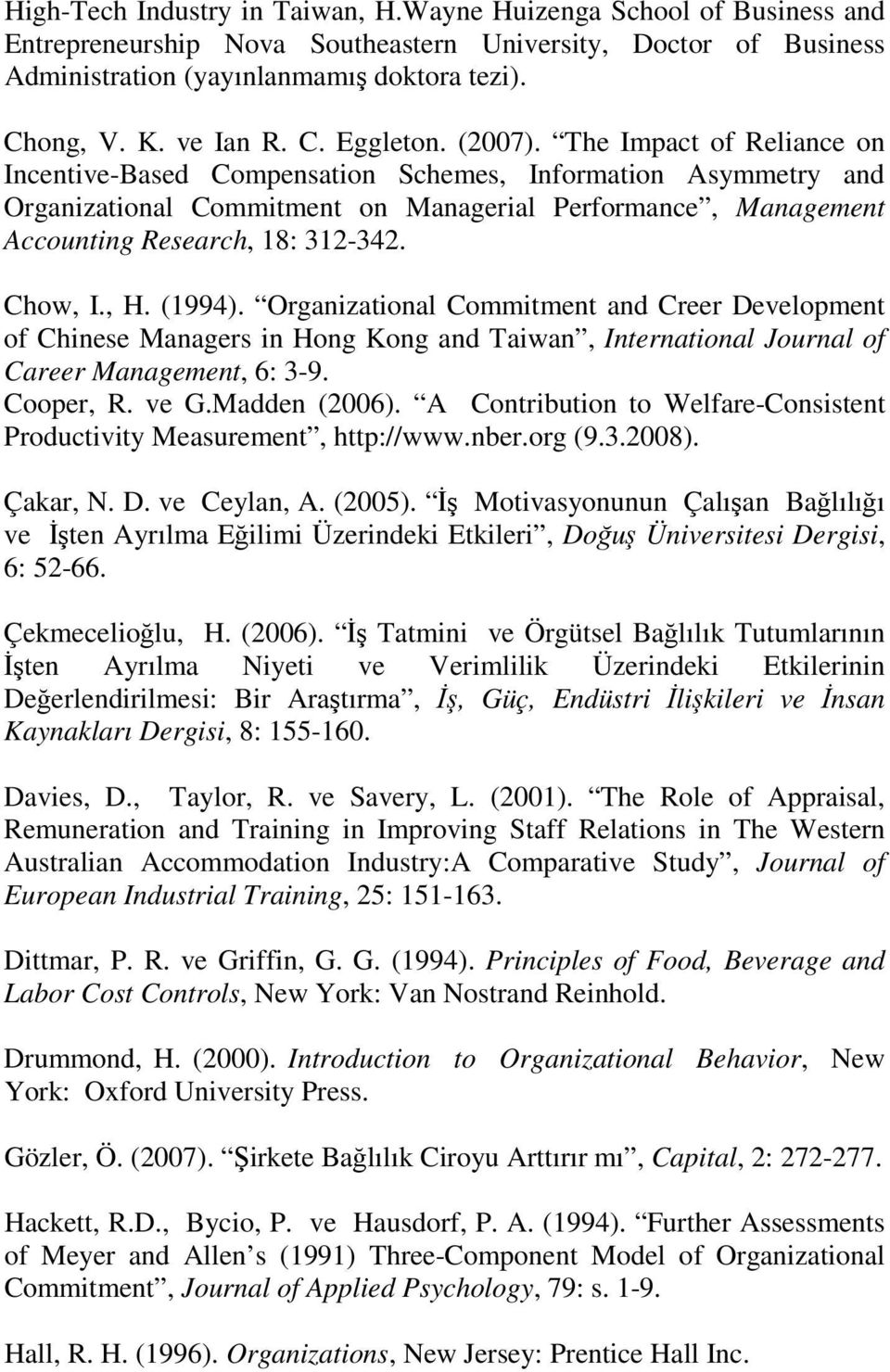 The Impact of Reliance on Incentive-Based Compensation Schemes, Information Asymmetry and Organizational Commitment on Managerial Performance, Management Accounting Research, 18: 312-342. Chow, I., H.