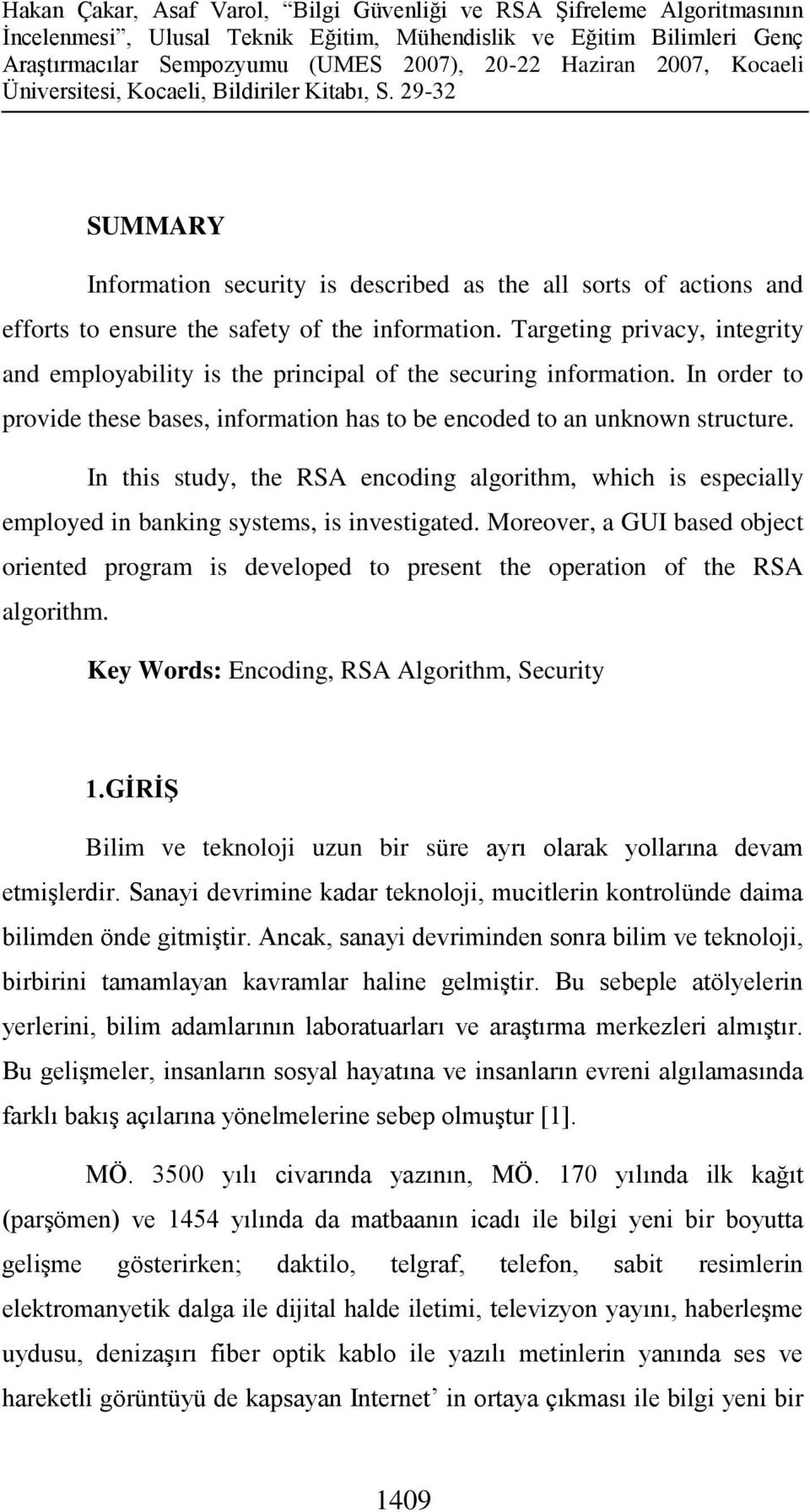 In this study, the RSA encoding algorithm, which is especially employed in banking systems, is investigated.