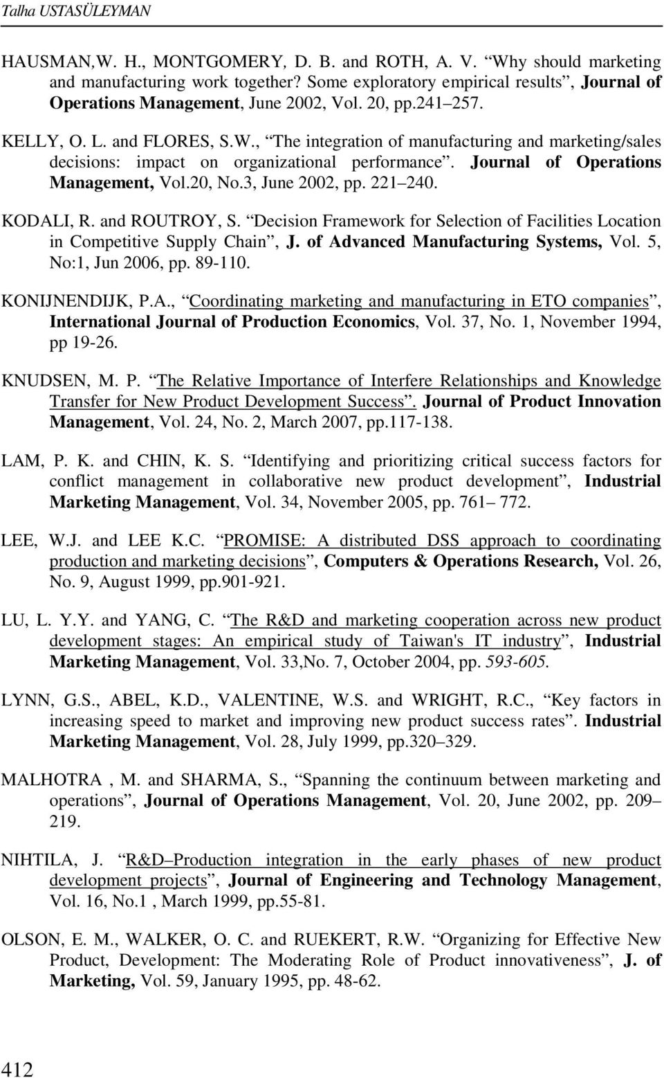, The integration of manufacturing and marketing/sales decisions: impact on organizational performance. Journal of Operations Management, Vol.20, No.3, June 2002, pp. 221 240. KODALI, R.